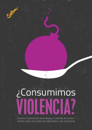 ¿Consumimos violencia? Proceso Colectivo de Aprendizaje y Creación de Conocimiento sobre las Violencias Machistas y los Consumos