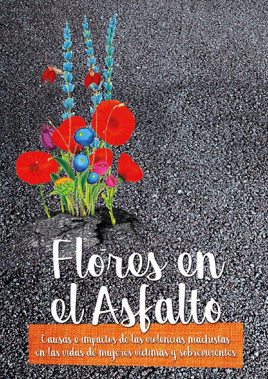 Flores en el asfalto. Causas e impactos de las violencias machistas en las vidas de mujeres víctimas y sobrevivientes